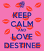 Poster: KEEP CALM AND LOVE DESTINEE