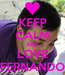 Poster: KEEP CALM AND LOVE FERNANDO