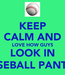 Poster: KEEP CALM AND LOVE HOW GUYS LOOK IN BASEBALL PANTS (: