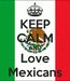 Poster: KEEP CALM AND Love Mexicans