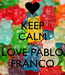Poster: KEEP CALM AND LOVE PABLO FRANCO
