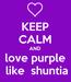 Poster: KEEP CALM AND love purple  like  shuntia