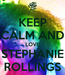 Poster: KEEP CALM AND LOVE STEPHANIE ROLLINGS