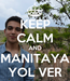 Poster: KEEP CALM AND MANITAYA YOL VER