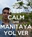 Poster: KEEP CALM AND MANITAYA YOL VER