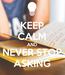 Poster: KEEP CALM AND NEVER STOP ASKING