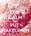 Poster: KEEP CALM AND PUT  MAKEUP ON