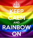 Poster: KEEP CALM AND RAINBOW ON