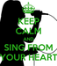 Poster: KEEP CALM AND SING FROM YOUR HEART