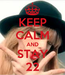 Poster: KEEP CALM AND STAY 22