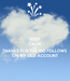 Poster: KEEP CALM AND THANKS FOR THE 100 FOLLOWS  ON MY OLD ACCOUNT