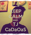 Poster: KEEP CALM AND TJ CaDaOaS