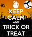 Poster: KEEP CALM AND TRICK OR TREAT