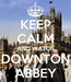 Poster: KEEP CALM AND WATCH DOWNTON ABBEY