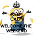 Poster: KEEP CALM AND WELCOME THE  WEEKEND