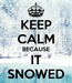 Poster: KEEP CALM BECAUSE IT SNOWED