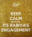 Poster: KEEP CALM BECAUSE ITS RABIYA'S ENGAGEMENT