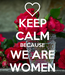Poster: KEEP CALM BECAUSE WE ARE WOMEN