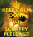 Poster: KEEP CALM DONT HATE SCRAPPY PLEEEASE!