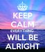 Poster: KEEP CALM EVERYTHING  WILL BE ALRIGHT