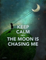 Poster: KEEP CALM HEY THE MOON IS CHASING ME