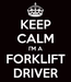 Poster: KEEP CALM I'M A FORKLIFT DRIVER