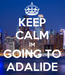 Poster: KEEP CALM IM GOING TO ADALIDE