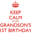 Poster: KEEP CALM ITS MY GRANDSON'S 1ST BIRTHDAY