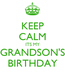 Poster: KEEP CALM ITS MY GRANDSON'S BIRTHDAY