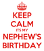Poster: KEEP CALM ITS MY NEPHEW'S BIRTHDAY