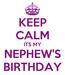 Poster: KEEP CALM ITS MY NEPHEW'S BIRTHDAY