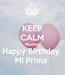 Poster: KEEP CALM Muchas  Happy Birthday  Mi Prima