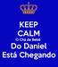 Poster: KEEP CALM O Chá de Bebê  Do Daniel Está Chegando