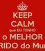 Poster: KEEP CALM que EU TENHO o MELHOR MARIDO do Mundo!