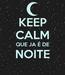 Poster: KEEP CALM QUE JA É DE NOITE