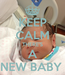 Poster: KEEP CALM THERE'S A NEW BABY