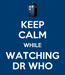 Poster: KEEP CALM WHILE WATCHING DR WHO