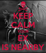 Poster: KEEP CALM YOUR EX IS NEARBY