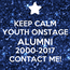 Poster: KEEP CALM YOUTH ONSTAGE ALUMNI 2000-2017 CONTACT ME!