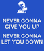 Poster: NEVER GONNA GIVE YOU UP   NEVER GONNA LET YOU DOWN