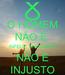Poster: O HOMEM NÃO É  INFELIZ, ENQUANTO NÃO É INJUSTO
