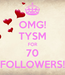 Poster: OMG! TYSM FOR 70 FOLLOWERS!