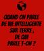 Poster: QUAND ON PARLE DE VIE INTELLIGENTE SUR TERRE , DE QUI PARLE T-ON ?