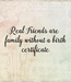 Poster: Real Friends are  family without a birth  certificate