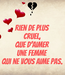 Poster: Rien de plus cruel, que d'aimer une femme qui ne vous aime pas.
