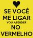 Poster: SE VOCÊ ME LIGAR VOU ATENDER NO  VERMELHO