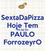 Poster: SextaDaPizza Hoje Tem No Ap Do PAULO ForrozeyrO