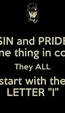 "Poster: SIN and PRIDE have one thing in common. They ALL start with the LETTER ""I"""