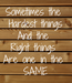 Poster: Sometimes the  Hardest things And the  Right things  Are one in the  SAME