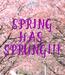 Poster: SPRING HAS  SPRUNG!!!